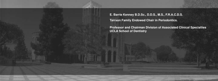E. Barrie Kenney B.D.Sc., D.D.S., M.S., F.R.A.C.D.S.
