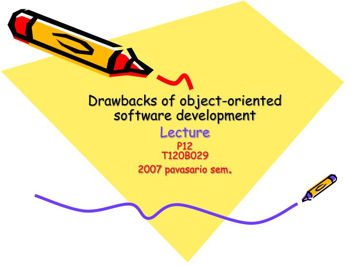 drawbacks of object oriented software development lecture p12 t120b029 200 7 pavasario sem n.