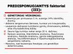 predisponuojantys faktoriai iii