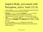 implicit body movement with perception active look 21 4