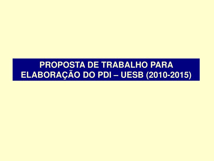 PROPOSTA DE TRABALHO PARA ELABORAÇÃO DO PDI – UESB (2010-2015)
