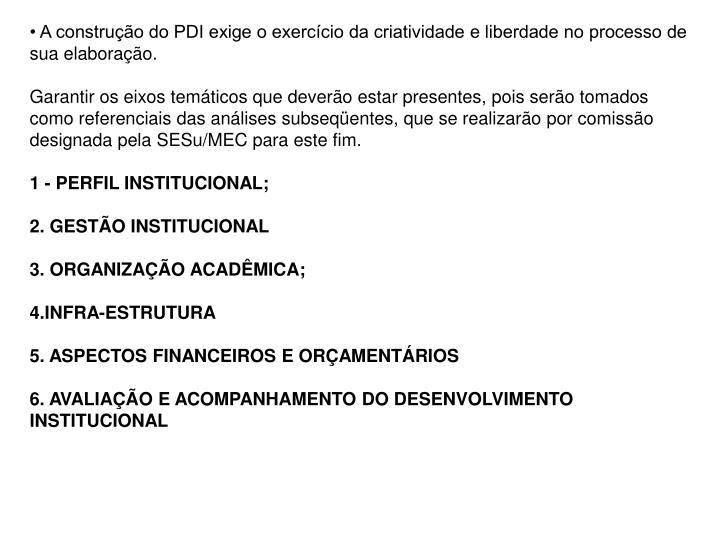 • A construção do PDI deverá se fazer de forma livre, para que a Instituição exercite sua cri...