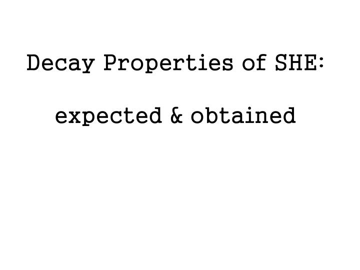 Decay Properties of SHE: