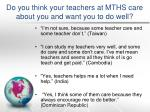 do you think your teachers at mths care about you and want you to do well