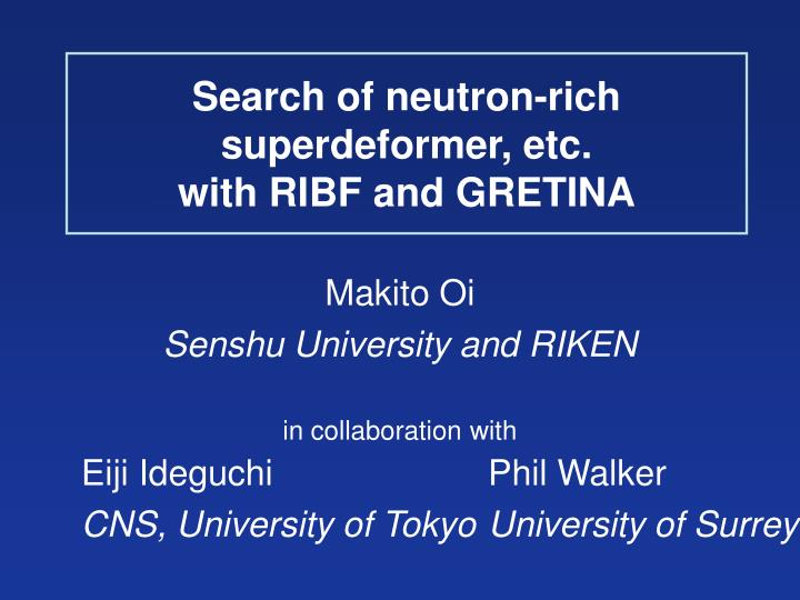 Search of neutron rich superdeformer etc with ribf and gretina