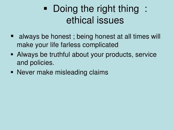Doing the right thing  :        ethical issues
