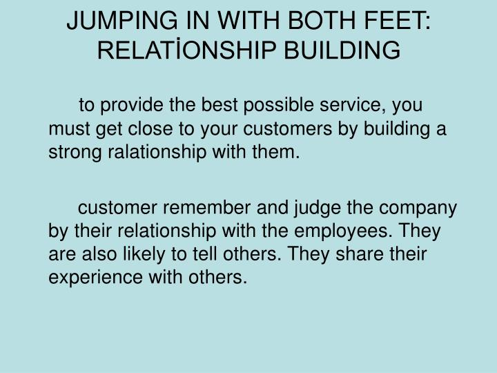 JUMPING IN WITH BOTH FEET: RELATİONSHIP BUILDING