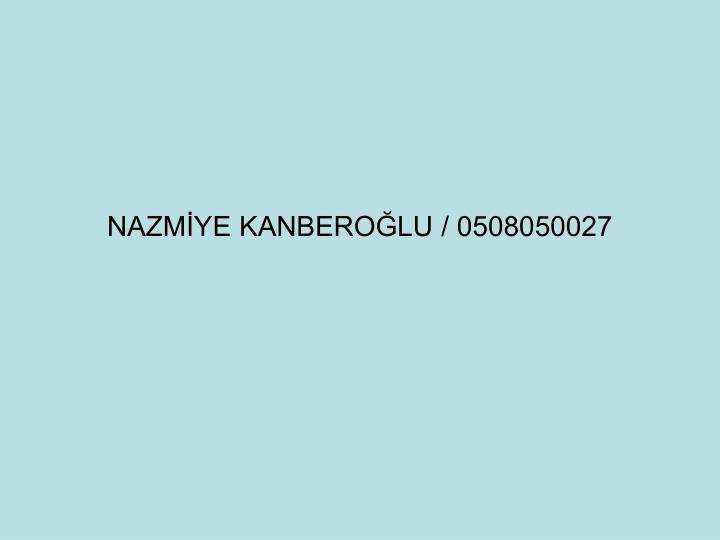 NAZMİYE KANBEROĞLU / 0508050027