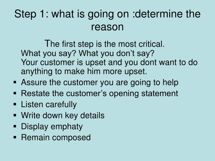 Step 1: what is going on :determine the reason