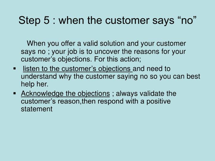 """Step 5 : when the customer says """"no"""""""