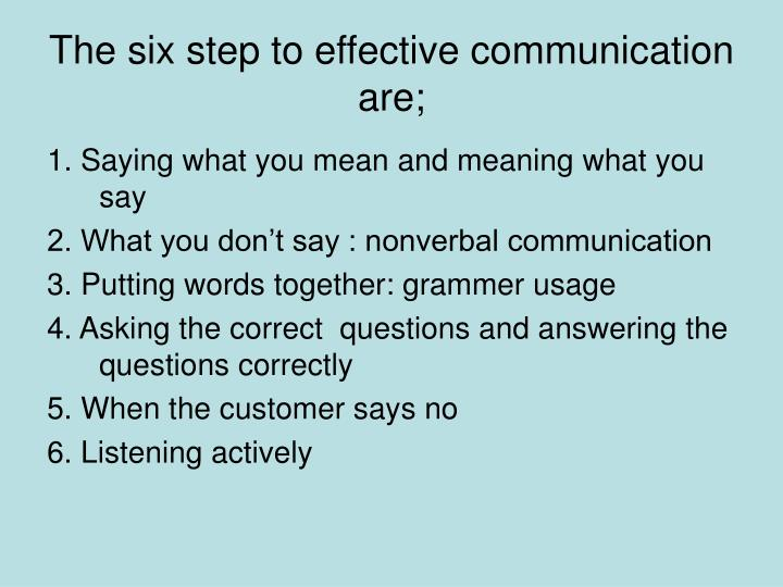 The six step to effective communication are;