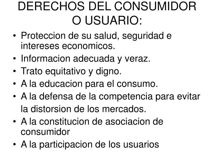 DERECHOS DEL CONSUMIDOR O USUARIO: