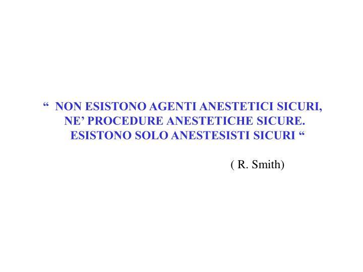 """""""  NON ESISTONO AGENTI ANESTETICI SICURI,"""