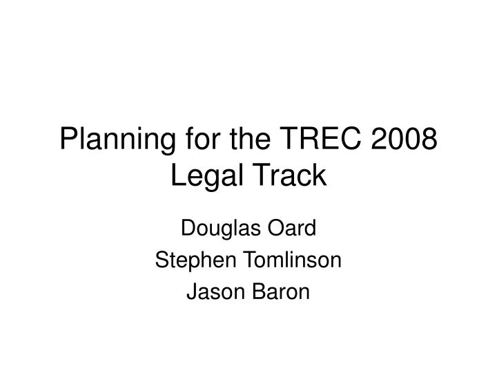 planning for the trec 2008 legal track n.