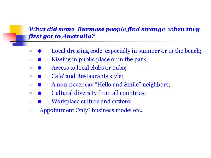 What did some Burmese people find strange when they first got to Australia?