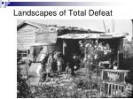 landscapes of total defeat