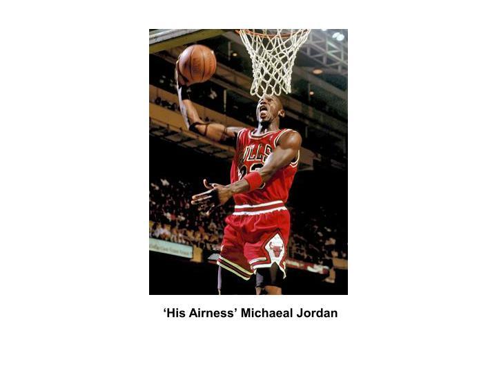 'His Airness' Michaeal Jordan