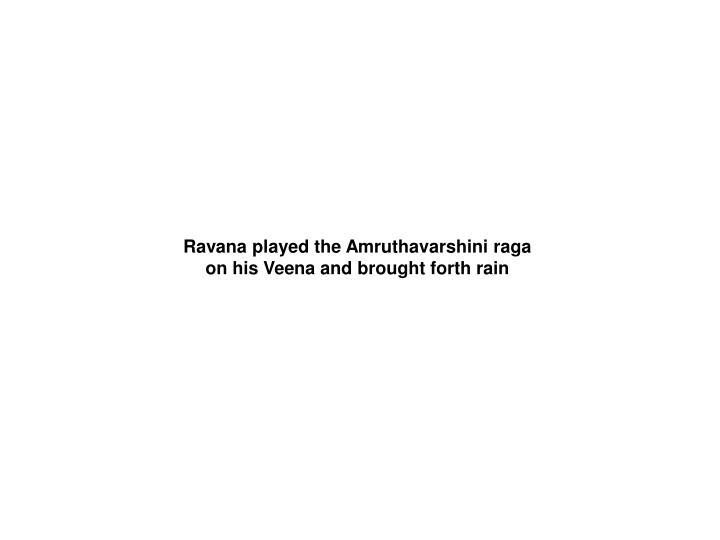 Ravana played the Amruthavarshini raga