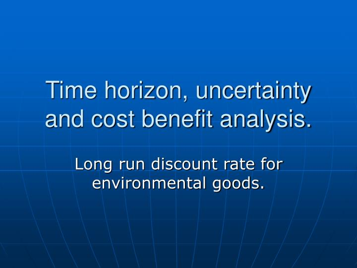 time horizon uncertainty and cost benefit analysis n.