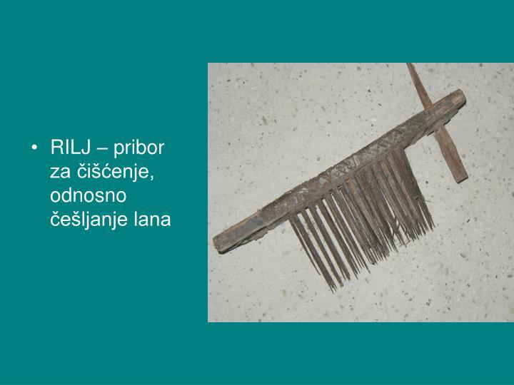 RILJ – pribor za čišćenje, odnosno češljanje lana