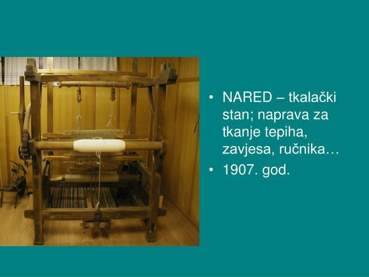 NARED – tkalački stan; naprava za tkanje tepiha, zavjesa, ručnika…