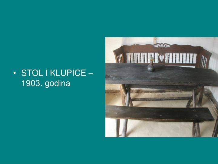 STOL I KLUPICE – 1903. godina