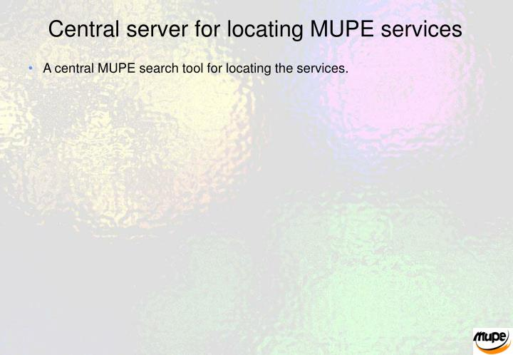 Central server for locating MUPE services