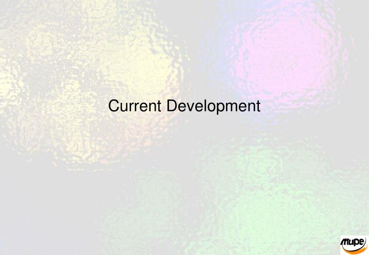 Current Development