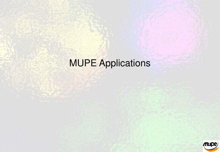 MUPE Applications