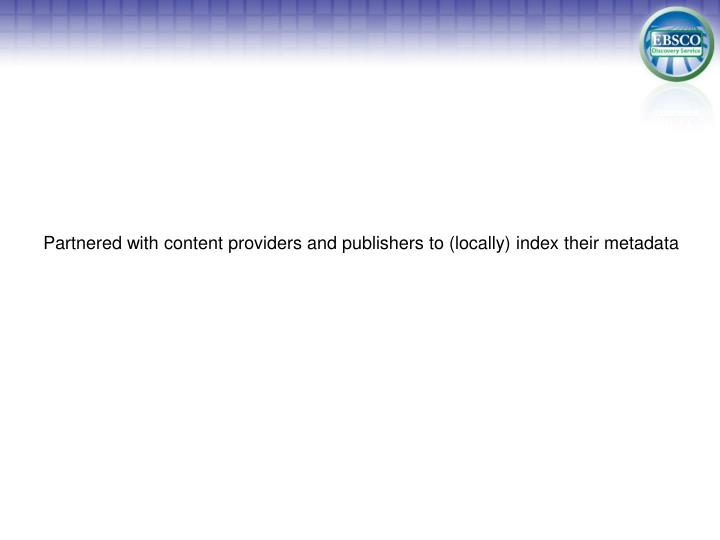 Partnered with content providers and publishers to (locally) index their metadata