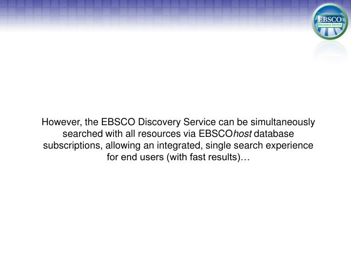 However, the EBSCO Discovery Service can be simultaneously searched with all resources via EBSCO