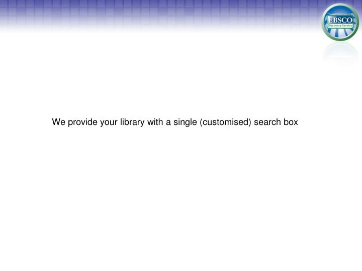 We provide your library with a single (