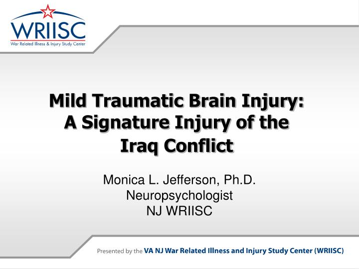 Mild traumatic brain injury a signature injury of the iraq conflict