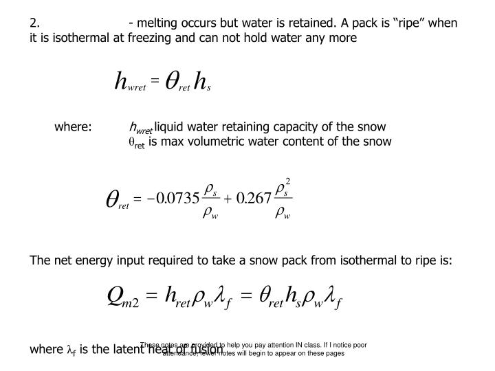 """2. - melting occurs but water is retained. A pack is """"ripe"""" when it is isothermal at freezing and can not hold water any more"""