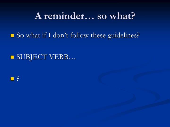 A reminder… so what?