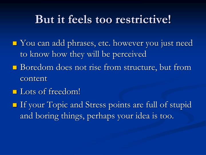 But it feels too restrictive!