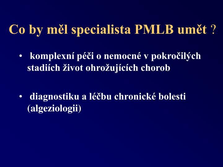 Co by měl specialista PMLB umět