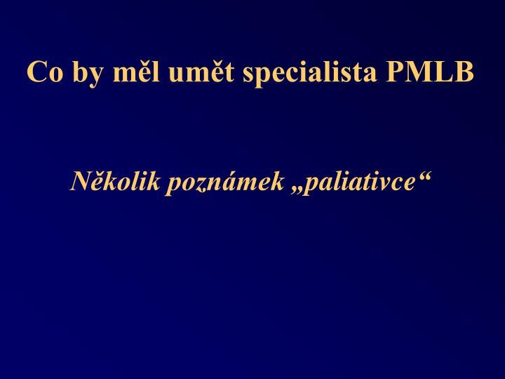 Co by měl umět specialista PMLB