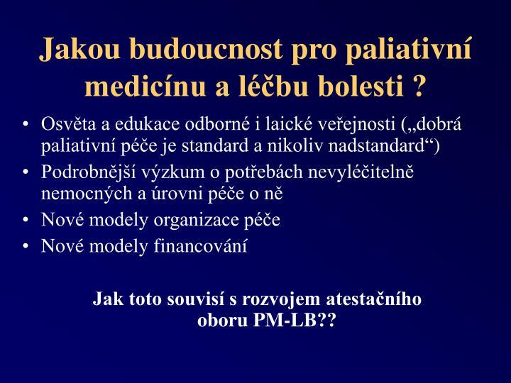 Jakou budoucnost pro paliativní medicínu a léčbu bolesti ?