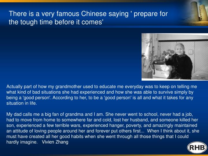 There is a very famous Chinese saying ' prepare for the tough time before it comes'