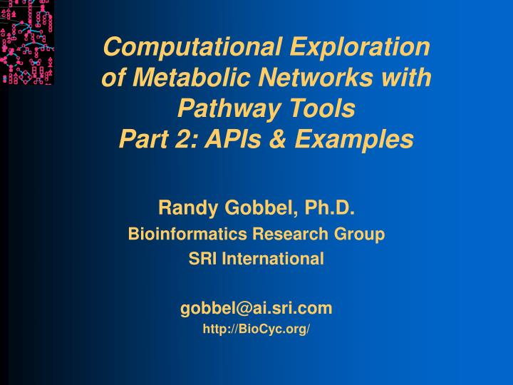 computational exploration of metabolic networks with pathway tools part 2 apis examples n.