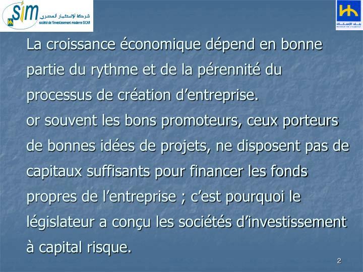 La croissance économique dépend en bonne partie du rythme et de la pérennité du processus de création d'entreprise.