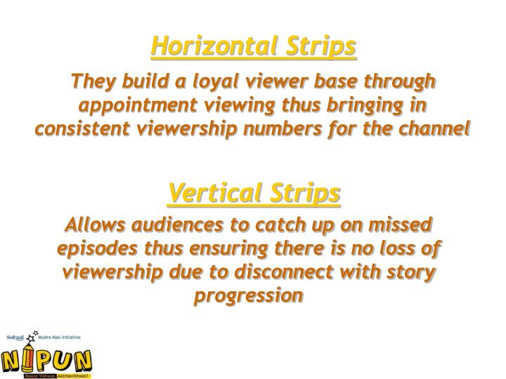 They build a loyal viewer base through appointment viewing thus bringing in consistent viewership numbers for the channel