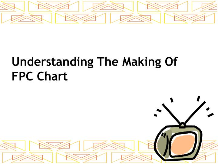 Understanding the making of fpc chart