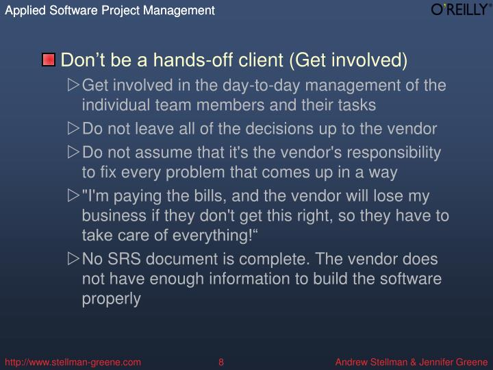Don't be a hands-off client (Get involved)