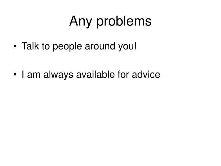 Any problems