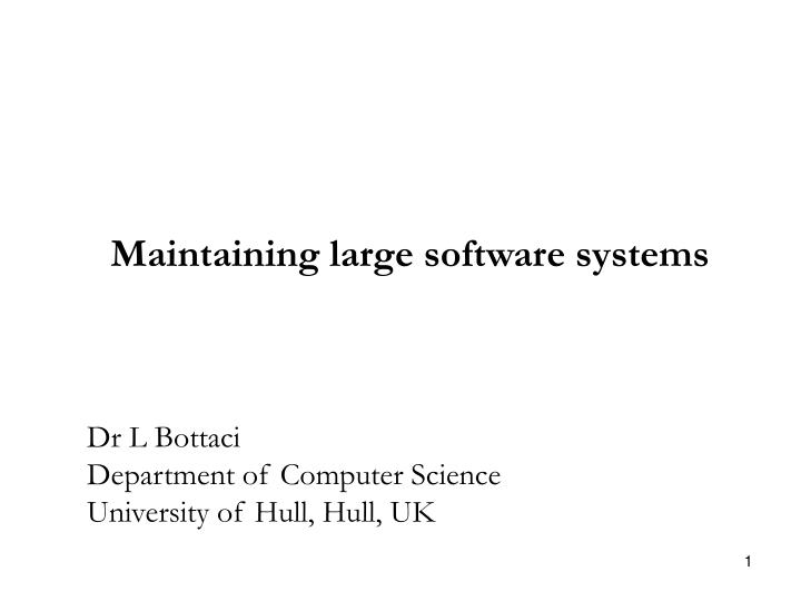Maintaining large software systems