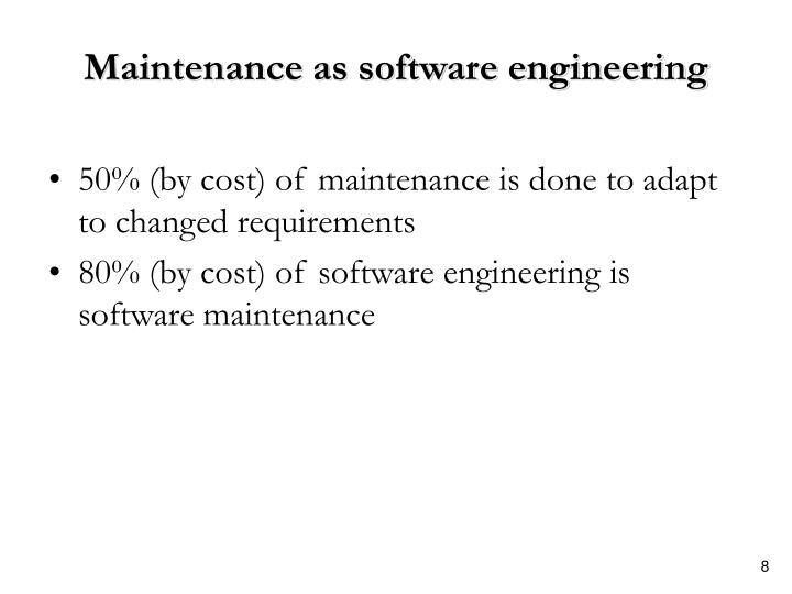 Maintenance as software engineering