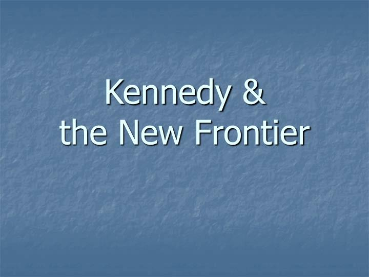 Kennedy the new frontier