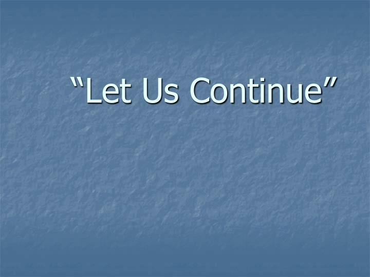 """Let Us Continue"""